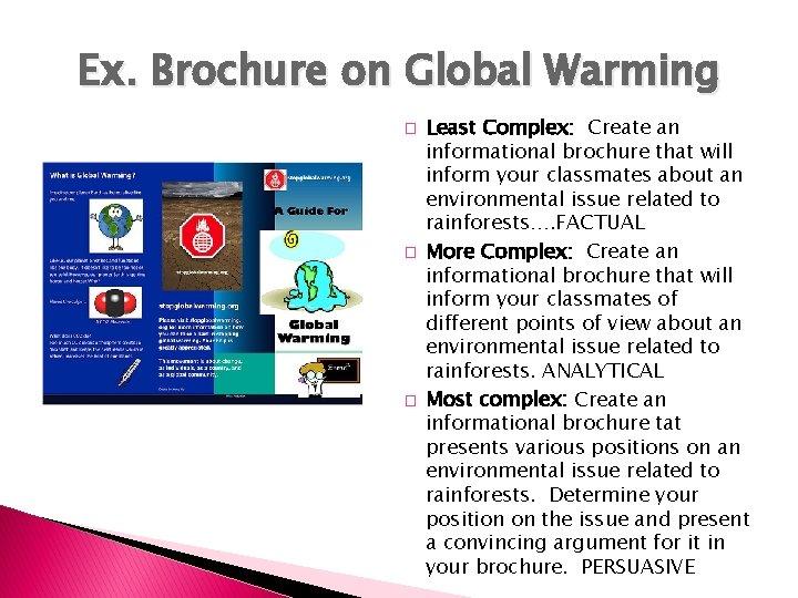 Ex. Brochure on Global Warming � � � Least Complex: Create an informational brochure
