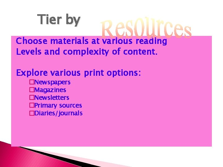 Tier by Choose materials at various reading Levels and complexity of content. Explore various