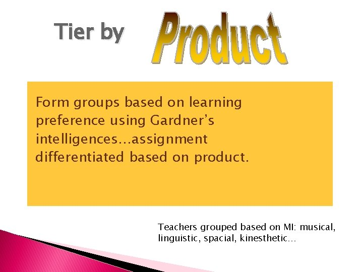 Tier by Form groups based on learning preference using Gardner's intelligences…assignment differentiated based on