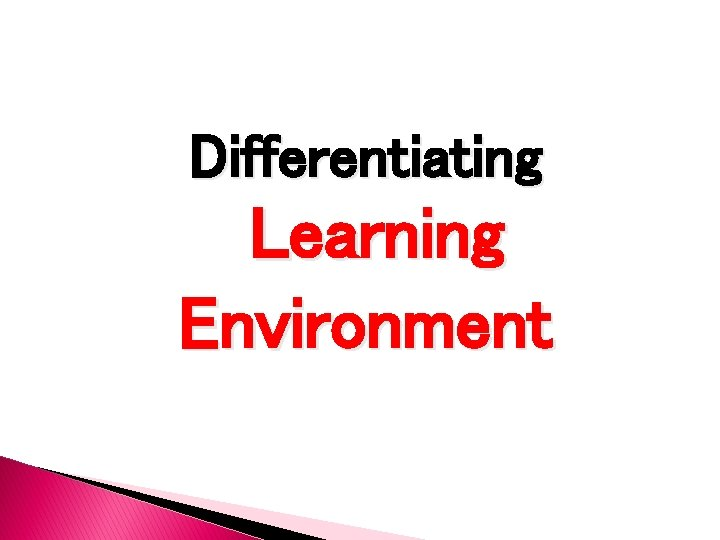 Differentiating Learning Environment