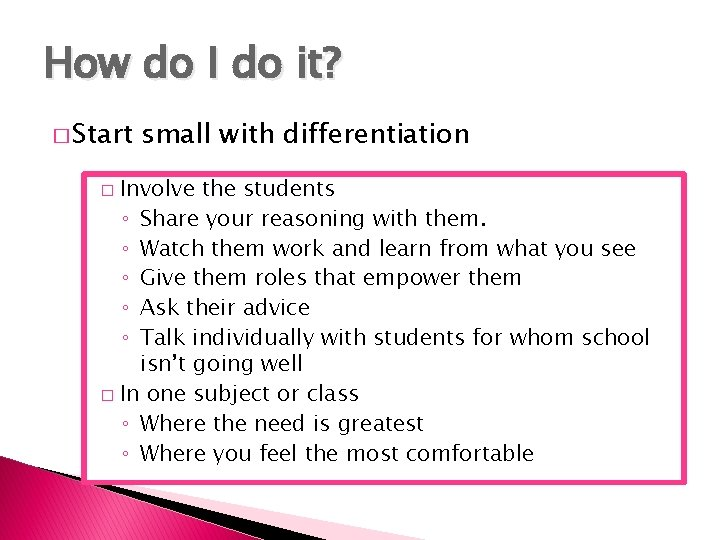 How do I do it? � Start small with differentiation Involve the students ◦
