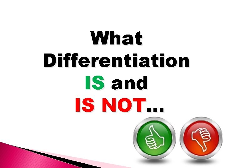 What Differentiation IS and IS NOT…