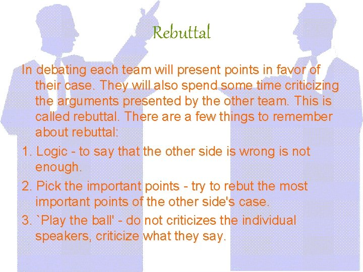 Rebuttal In debating each team will present points in favor of their case. They