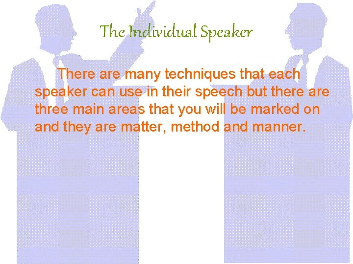 The Individual Speaker There are many techniques that each speaker can use in their