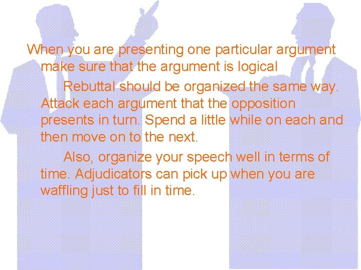 When you are presenting one particular argument make sure that the argument is logical