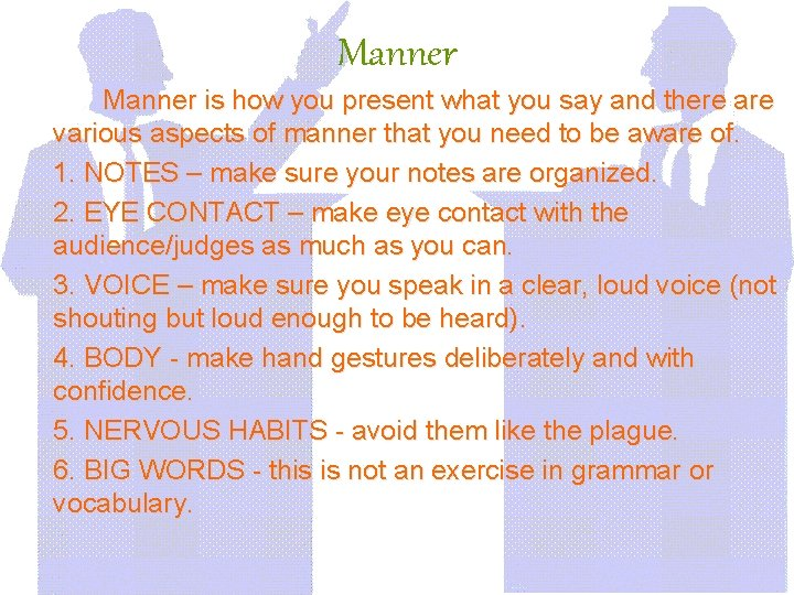 Manner is how you present what you say and there are various aspects of