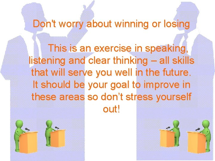 Don't worry about winning or losing This is an exercise in speaking, listening and