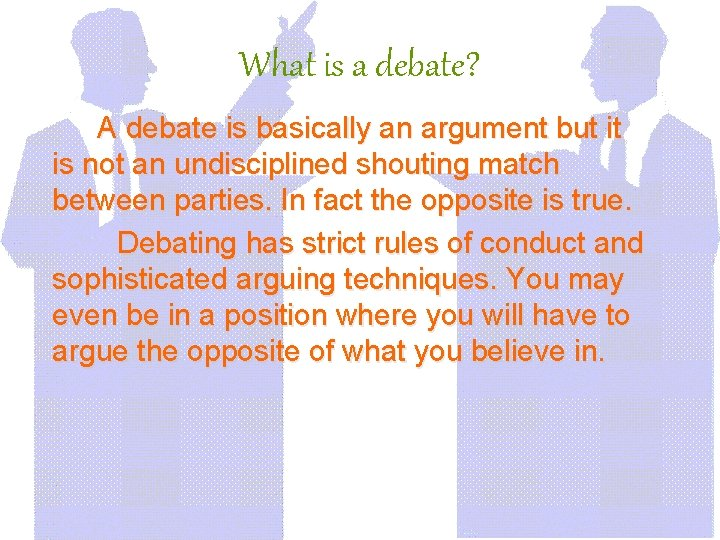 What is a debate? A debate is basically an argument but it is not