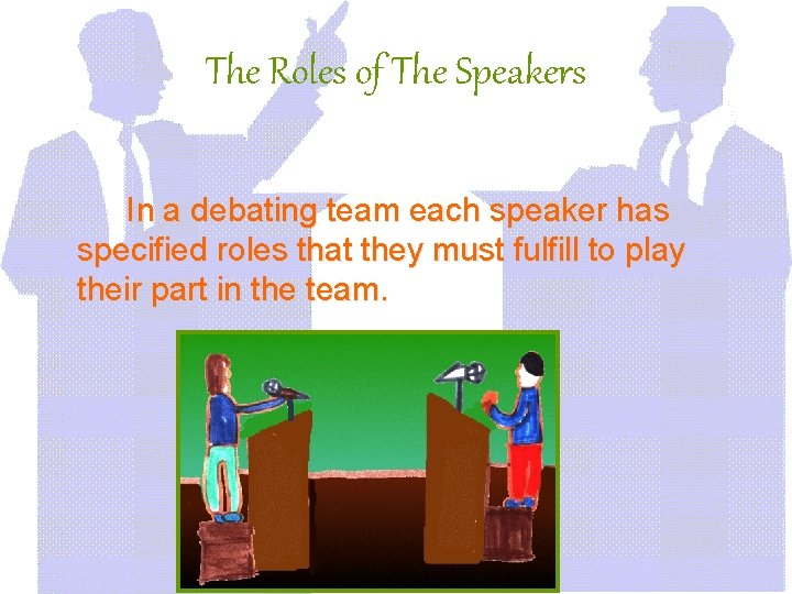 The Roles of The Speakers In a debating team each speaker has specified roles