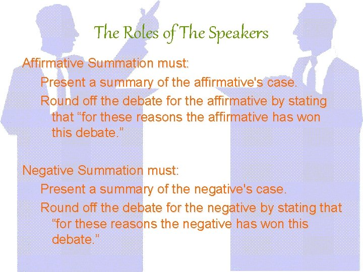 The Roles of The Speakers Affirmative Summation must: Present a summary of the affirmative's