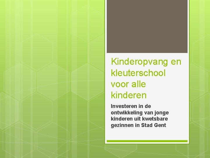 Kinderopvang en kleuterschool voor alle kinderen Investeren in de ontwikkeling van jonge kinderen uit