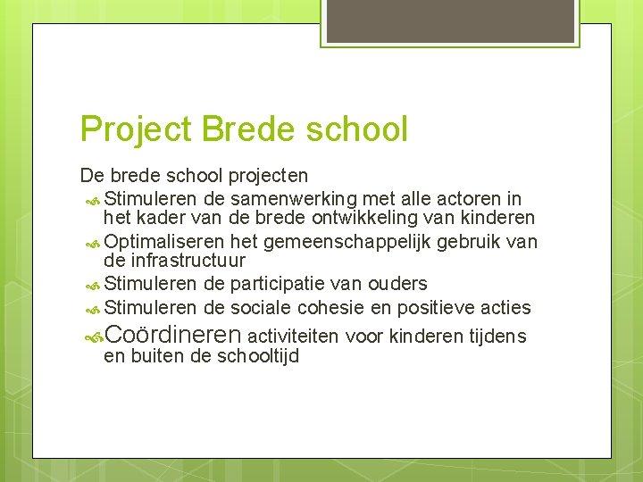 Project Brede school De brede school projecten Stimuleren de samenwerking met alle actoren in
