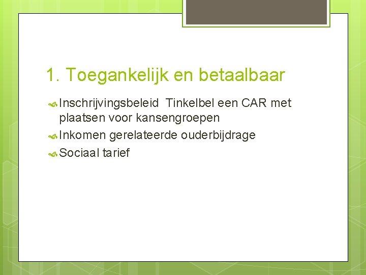 1. Toegankelijk en betaalbaar Inschrijvingsbeleid Tinkelbel een CAR met plaatsen voor kansengroepen Inkomen gerelateerde