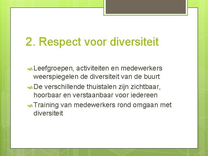 2. Respect voor diversiteit Leefgroepen, activiteiten en medewerkers weerspiegelen de diversiteit van de buurt