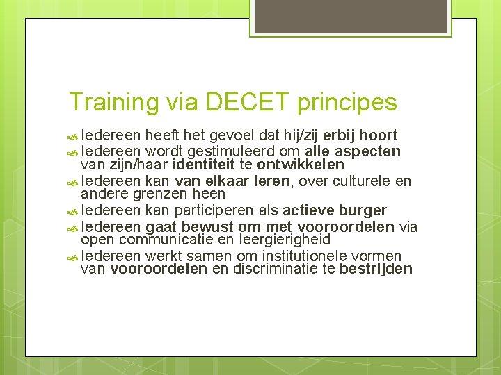 Training via DECET principes Iedereen heeft het gevoel dat hij/zij erbij hoort wordt gestimuleerd