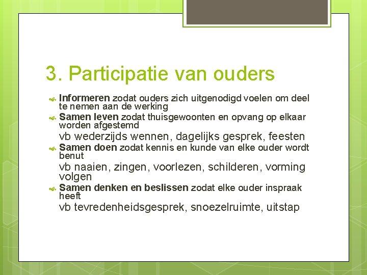 3. Participatie van ouders Informeren zodat ouders zich uitgenodigd voelen om deel te nemen