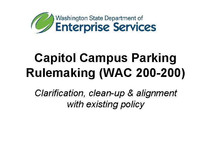 Capitol Campus Parking Rulemaking (WAC 200 -200) Clarification, clean-up & alignment with existing policy