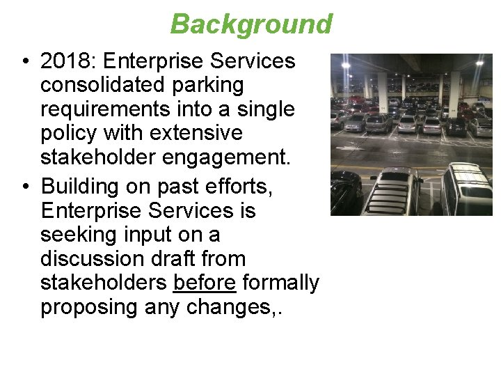 Background • 2018: Enterprise Services consolidated parking requirements into a single policy with extensive