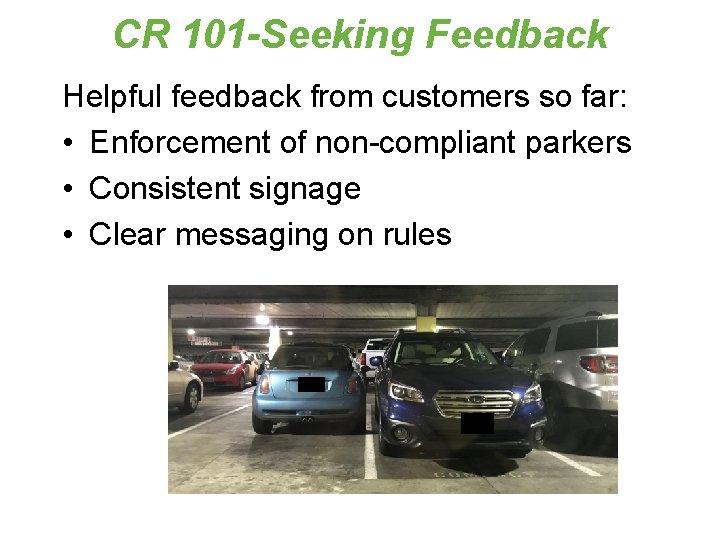 CR 101 -Seeking Feedback Helpful feedback from customers so far: • Enforcement of non-compliant