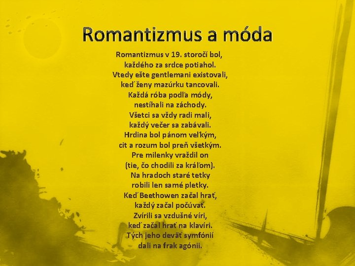 Romantizmus a móda Romantizmus v 19. storočí bol, každého za srdce potiahol. Vtedy ešte