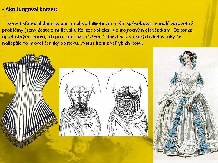 • Ako fungoval korzet: Korzet sťahoval dámsky pás na obvod 35 -45 cm