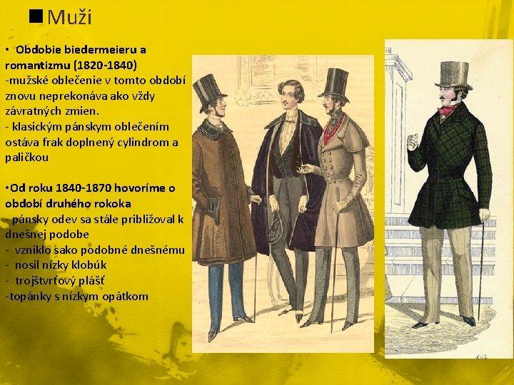 n Muži • Obdobie biedermeieru a romantizmu (1820 -1840) -mužské oblečenie v tomto období