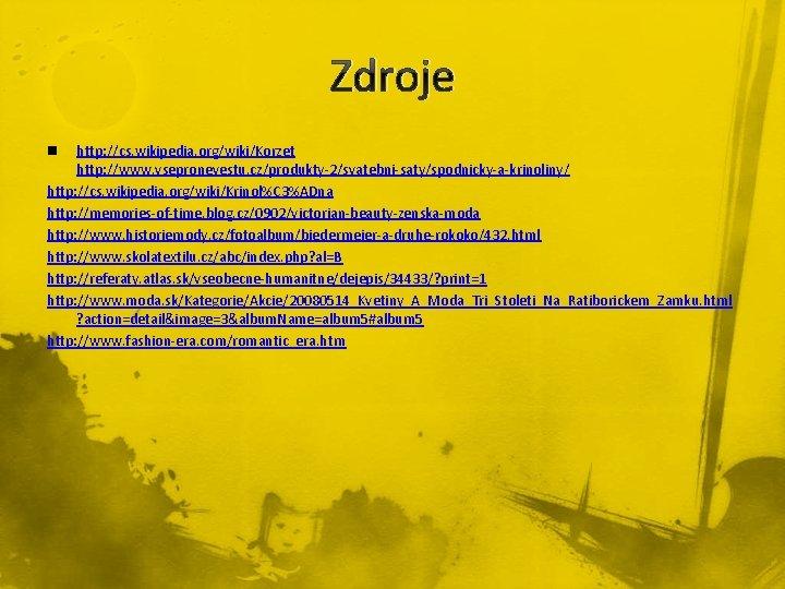 Zdroje http: //cs. wikipedia. org/wiki/Korzet http: //www. vsepronevestu. cz/produkty-2/svatebni-saty/spodnicky-a-krinoliny/ http: //cs. wikipedia. org/wiki/Krinol%C 3%ADna