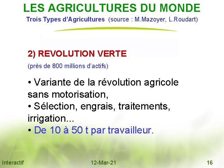 LES AGRICULTURES DU MONDE Trois Types d'Agricultures (source : M. Mazoyer, L. Roudart) 2)