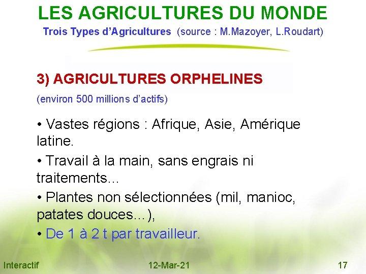 LES AGRICULTURES DU MONDE Trois Types d'Agricultures (source : M. Mazoyer, L. Roudart) 3)