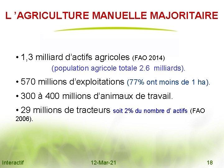 L 'AGRICULTURE MANUELLE MAJORITAIRE • 1, 3 milliard d'actifs agricoles (FAO 2014) (population agricole