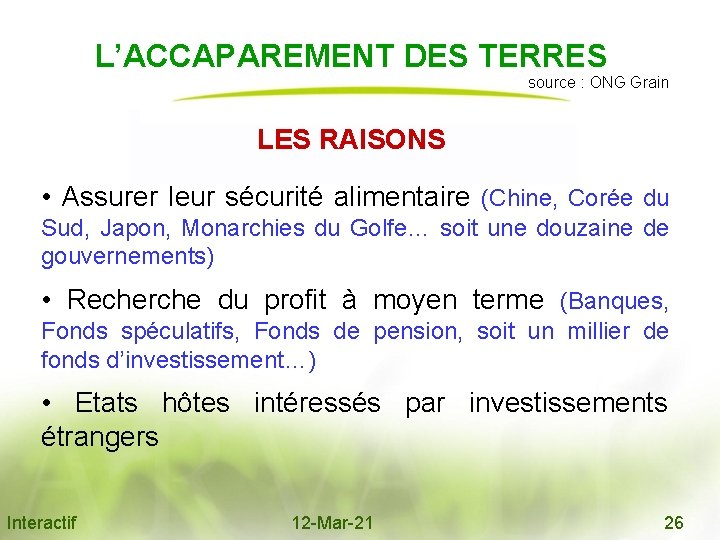 L'ACCAPAREMENT DES TERRES source : ONG Grain LES RAISONS • Assurer leur sécurité alimentaire