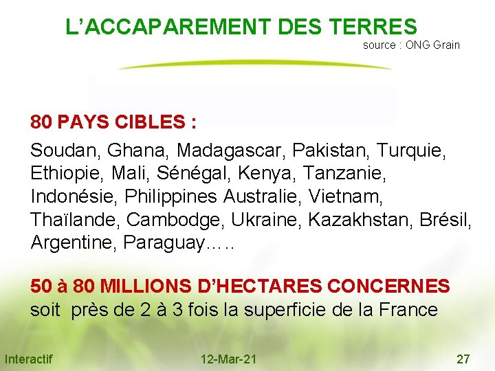 L'ACCAPAREMENT DES TERRES source : ONG Grain 80 PAYS CIBLES : Soudan, Ghana, Madagascar,
