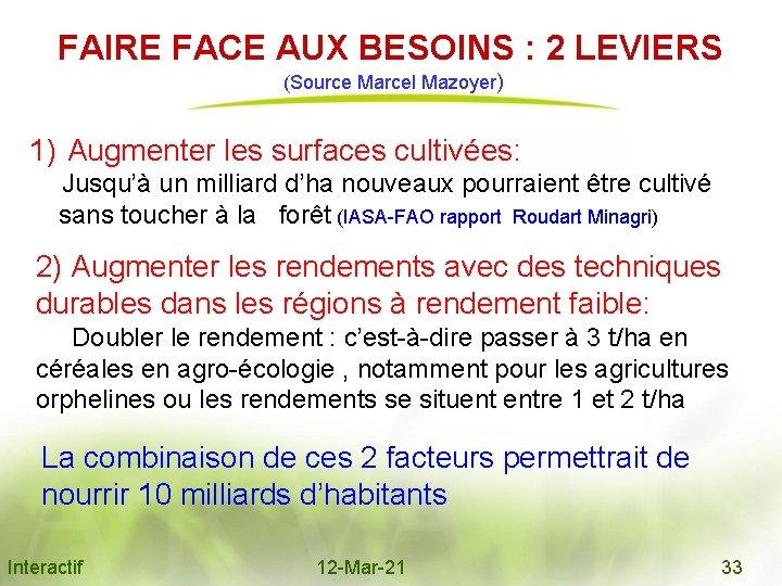 FAIRE FACE AUX BESOINS : 2 LEVIERS (Source Marcel Mazoyer) 1) Augmenter les surfaces