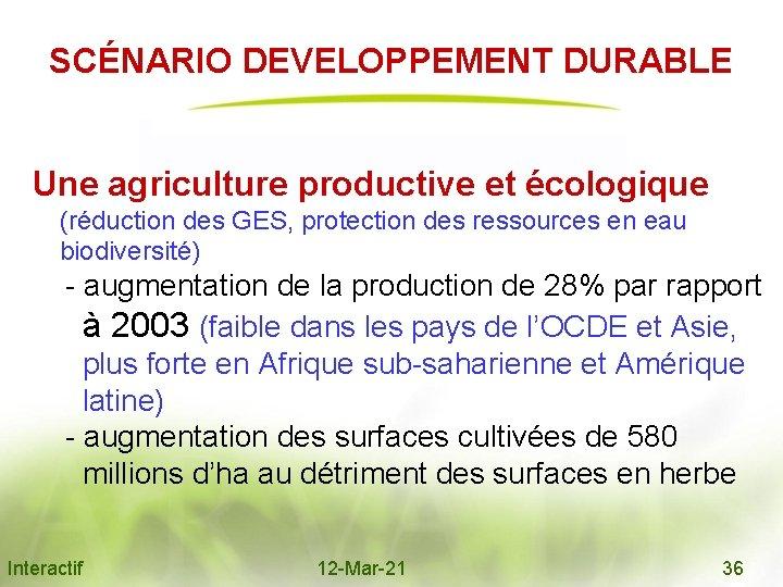 SCÉNARIO DEVELOPPEMENT DURABLE Une agriculture productive et écologique (réduction des GES, protection des ressources