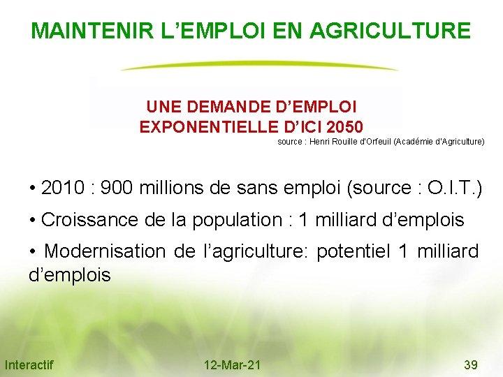 MAINTENIR L'EMPLOI EN AGRICULTURE UNE DEMANDE D'EMPLOI EXPONENTIELLE D'ICI 2050 source : Henri Rouille