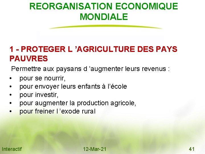 REORGANISATION ECONOMIQUE MONDIALE 1 - PROTEGER L 'AGRICULTURE DES PAYS PAUVRES Permettre aux paysans