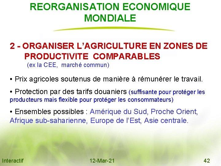 REORGANISATION ECONOMIQUE MONDIALE 2 - ORGANISER L'AGRICULTURE EN ZONES DE PRODUCTIVITE COMPARABLES (ex la