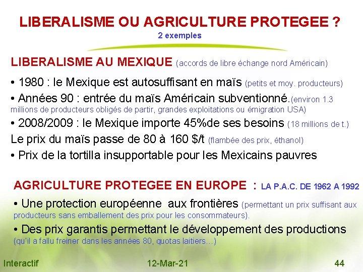 LIBERALISME OU AGRICULTURE PROTEGEE ? 2 exemples LIBERALISME AU MEXIQUE (accords de libre échange