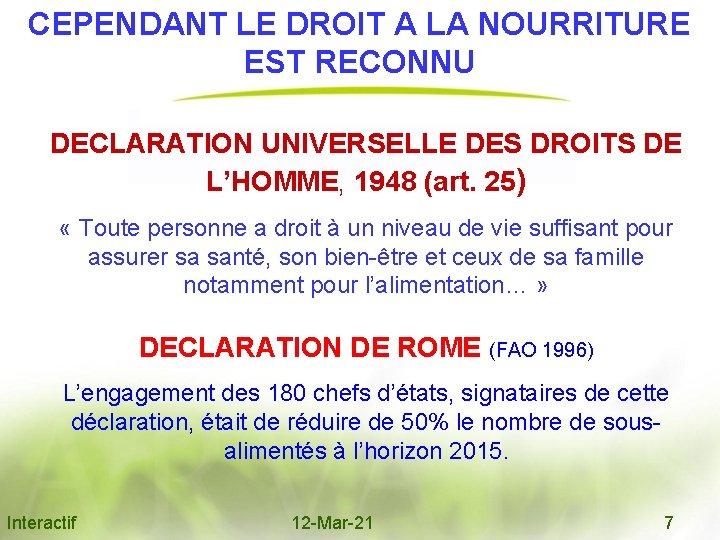 CEPENDANT LE DROIT A LA NOURRITURE EST RECONNU DECLARATION UNIVERSELLE DES DROITS DE L'HOMME,