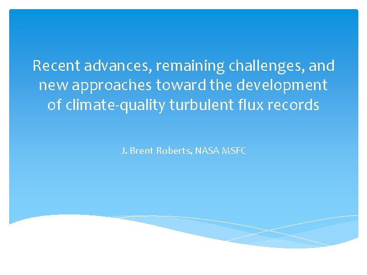 Recent advances, remaining challenges, and new approaches toward the development of climate-quality turbulent flux