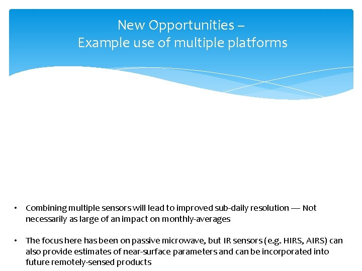 New Opportunities – Example use of multiple platforms • Combining multiple sensors will lead