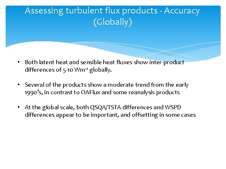 Assessing turbulent flux products - Accuracy (Globally) • Both latent heat and sensible heat