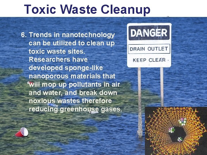 Toxic Waste Cleanup 6. Trends in nanotechnology can be utilized to clean up toxic