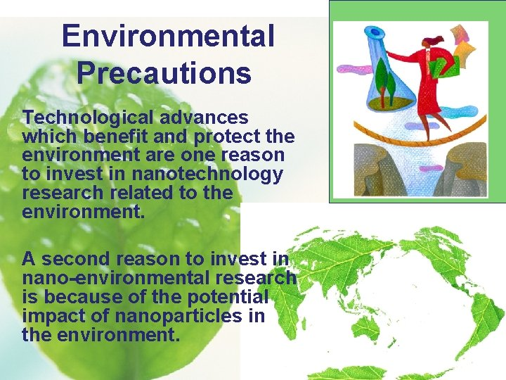 Environmental Precautions Technological advances which benefit and protect the environment are one reason to