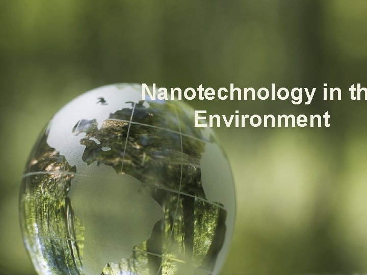 Nanotechnology in th Environment