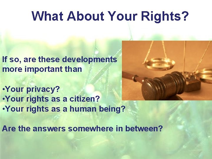 What About Your Rights? If so, are these developments more important than • Your