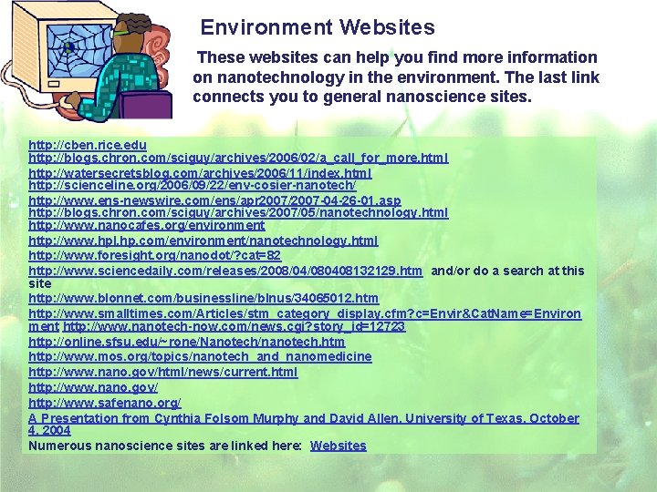 Environment Websites These websites can help you find more information on nanotechnology in the