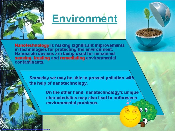 Environment Nanotechnology is making significant improvements in technologies for protecting the environment. Nanoscale devices