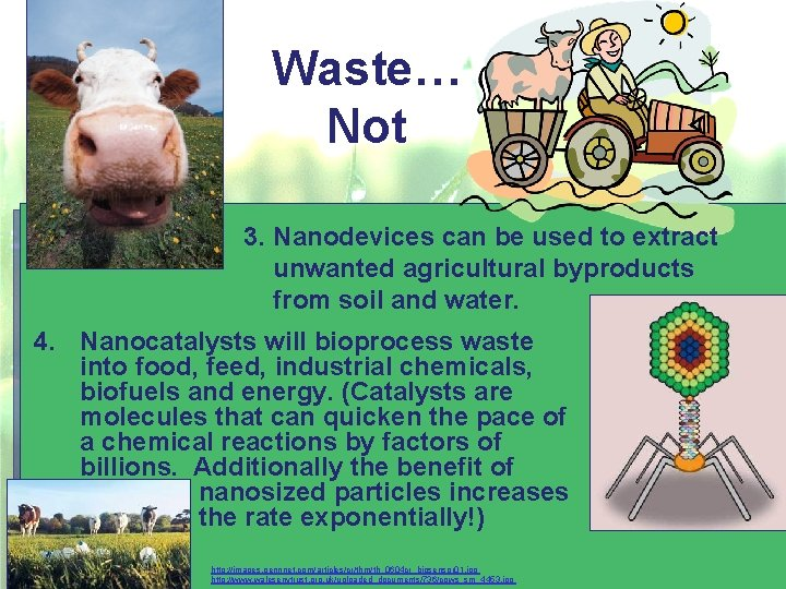 Waste… Not 3. Nanodevices can be used to extract unwanted agricultural byproducts from soil