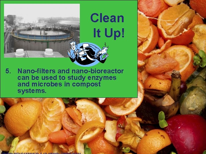 Clean It Up! 5. Nano-filters and nano-bioreactor can be used to study enzymes and